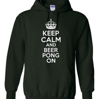 Keep Calm And BEER PONG ON Funny Graphic Hoodie For the Beer Pong Enthusiast Sizes S - 5XL Lots of Colors