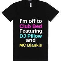 I'm off to Club Bed featuring DJ pillow and MC Blankie-T-Shirt