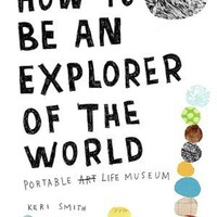 BARNES & NOBLE | How to Be an Explorer of the World: Portable Life Museum by Keri Smith, Penguin Group (USA) Incorporated | Paperback