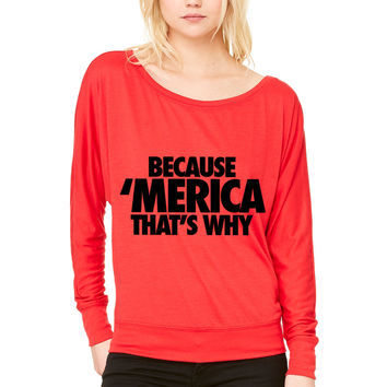 Because Merica That's Why WOMEN'S FLOWY LONG SLEEVE OFF SHOULDER TEE