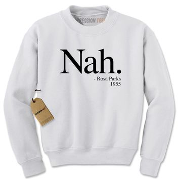 Nah. (Black Print) Rosa Parks, 1955 Quote Adult Crewneck Sweatshirt