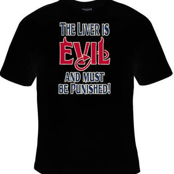 TShirts: the liver is evil and must be punished Cool Funny Humor Shirt  Tee Rude Tee Offensive T-Shirt Offensive t-shirts