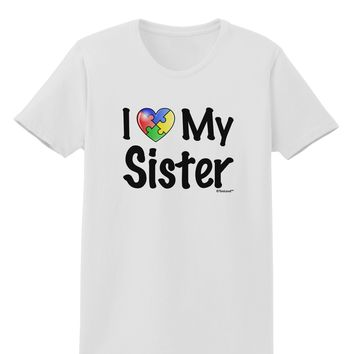 I Heart My Sister - Autism Awareness Womens T-Shirt by TooLoud
