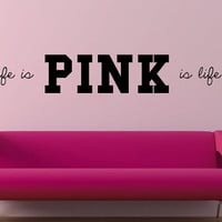 Pink is life is Pink Victoria's Secret Pink by GrabersGraphics
