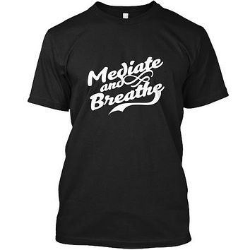Mediate And Breathe Meditation T-Shirt