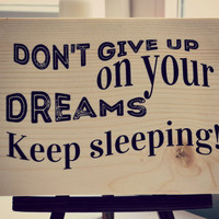 Don't give up on your dreams wooden sign. Funny quote on wood. Handprinted wooden sign with funny saying. Modern wall art on wood.