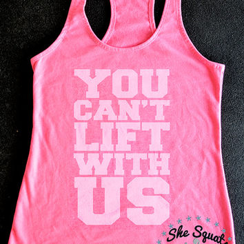 You Can't Lift With Us Workout Tank, Gym Tank, Running Tank, Gym Shirt, Running Shirt, Workout Shirt, crossfit tank, workout clothes, womens