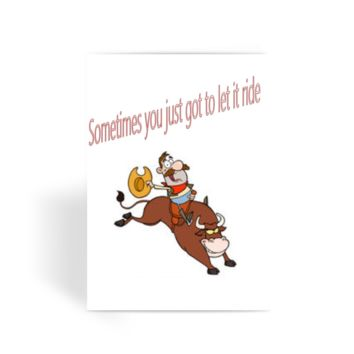 Sometimes You Just Got To Let It Ride Greeting Card