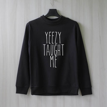 Yeezy Taught Me Sweatshirt Sweater Shirt – Size XS S M L XL