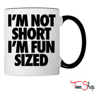 I'm Not Short I'm Fun Sized Coffee & Tea Mug