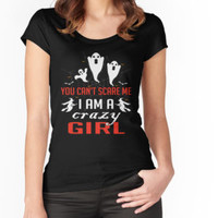 'You Can't Scare Me I Am A Crazy Girl' T-Shirt by teebestchoice