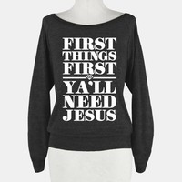 FIRST THINGS FIRST, YA'LL NEED JESUS