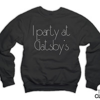 I Party at Gatsby's Sweatshirt x Jumper - The Great Gatsby Sweater - Clothing Item 1013