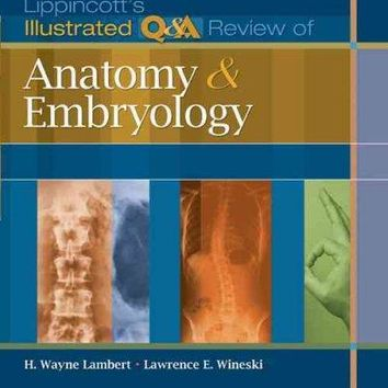 Lippincott's Illustrated Q & A Review of Anatomy and Embryology (Illustrated Q&A Review)