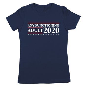 Any Functioning Adult 2020 Election Women's Jr Fit T-Shirt