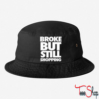 Broke But Still Shopping bucket hat