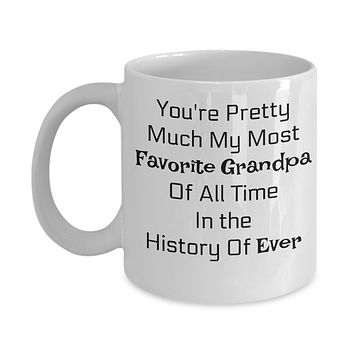 You're Pretty Much My Favorite Grandpa Of All Time In The History Of Ever-Novelty Coffee Mug-Grandpa Gift