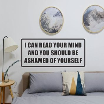I c an read your mind and you should be ashamed of yourself Vinyl Wall Decal - Removable