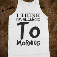 I THINK I'M ALLERGIC TO MORNING FUNNY TANK TOP TEE T SHIRT