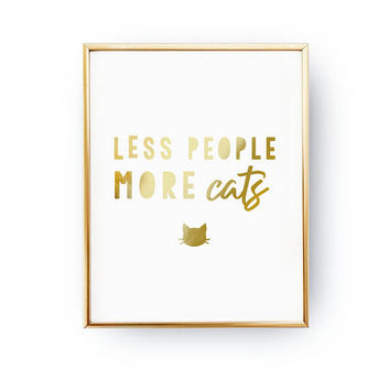 Less People More Cats Print, Animal Poster, Pet Gift, Cat Lover Quote, Cat Wall Art, Real Gold Foil Print, Home Decor, Cat Quote, Cat Mom