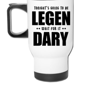 Tonight's Going To Be Legendary - Travel Mug