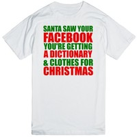 SANTA SAW YOUR FACEBOOK YOU'RE GETTING A DICTIONARY AND CLOTHES FOR CHRISTMAS