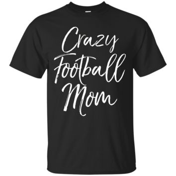Crazy Football Mom Shirt Funny Vintage Proud Mother Tee_Black