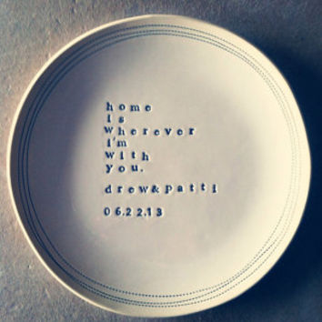 "8"" dish home is wherever i'm with you personalized. MADE TO ORDER"