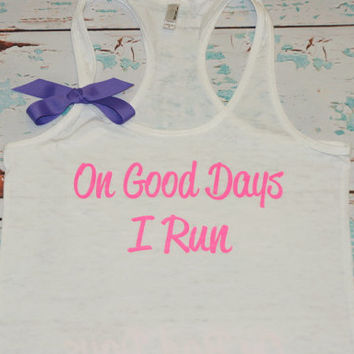 On Good Days I Run. On Bad Days I Run Longer. With BOW. Tank Top. Burnout. Soft. Racerback. Women. Size Small - 2XLarge