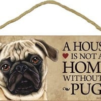 "Dog Lovers' Decorative Wooden Wall Plaque Sign 10' x 5"" - A House Is Not A Home Without A Pug (Tan)"