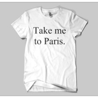 Take Me To Paris Tshirt