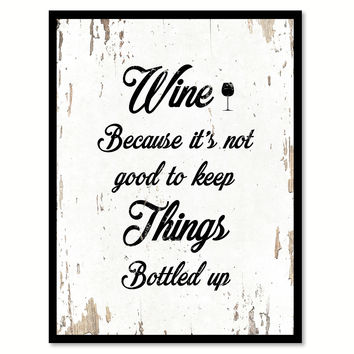 Wine Because It's Not Good To Keep Things Bottle Up Funny Quote Saying Gift Ideas Home Decor Wall Art 111638