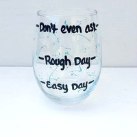 Easy Day Rough Day Don't Even Ask hand-painted stemless wine glass with paint splatter