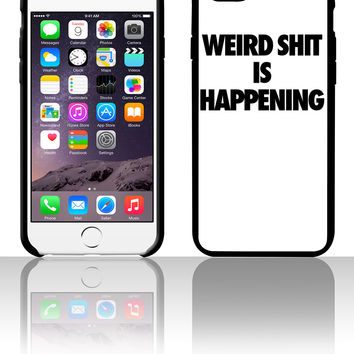 Weird Shit Is Happening 5 5s 6 6plus phone cases