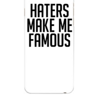Haters Make Me Famous - iphone 6 Plus Case