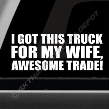 I Got This Truck For My Wife Funny Bumper Sticker Vinyl Decal 4x4 Sticker Off Road Decal Turbo Diesel Decal Fit Ford Dodge