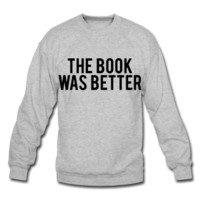 The Book Was Better, Unisex Crewneck Sweatshirt