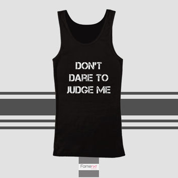 Typography Quote Do not dare to judge me style Tank Top. Men and Women. Unisex