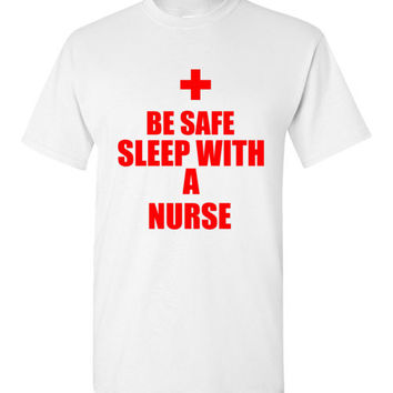Be Safe Sleep With a Nurse T-Shirt