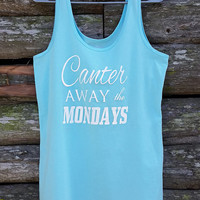 Canter Away The Mondays Equestrian Tank Top Horse Shirt Equestrian Gift