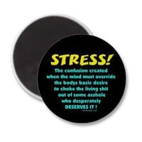 Stress Humor Magnets from Zazzle.com