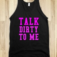 TALK DIRTY TO ME - glamfoxx.com - Skreened T-shirts, Organic Shirts, Hoodies, Kids Tees, Baby One-Pieces and Tote Bags