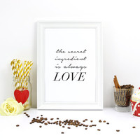 """Love Print, """"The secret ingredient is always Love"""", Typography Poster, Love Wall Decor, Love Wall Art, Bedroom Print, Love Quote Prints,"""