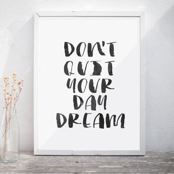 Dont Quit Your Daydream Printable quotes printable quote art  gifts for her college wall decor teen art Watercolor Text INSTANT DOWNLOAD ART