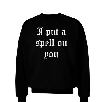 I Put A Spell On You Halloween - Text Adult Dark Sweatshirt