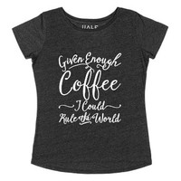 Given Enough Coffee I Could Rule The World-Heather Onyx T-Shirt