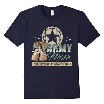 Army Mom Proudly Supporting My Soldier T-Shirt