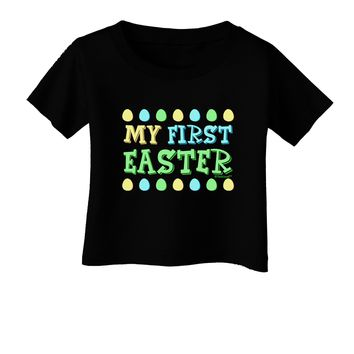 TooLoud My First Easter - Yellow Blue Green Eggs Infant T-Shirt Dark