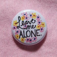 Leave Me Alone- 1 Inch Button