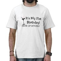 Its My 21st Birthday Drink Up Bitches T Shirt from Zazzle.com